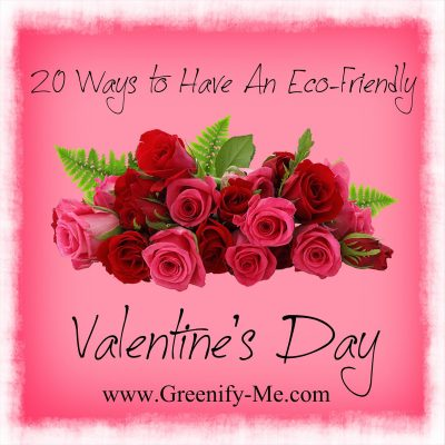 20 Ways to Have An Eco-Friendly Valentine's Day