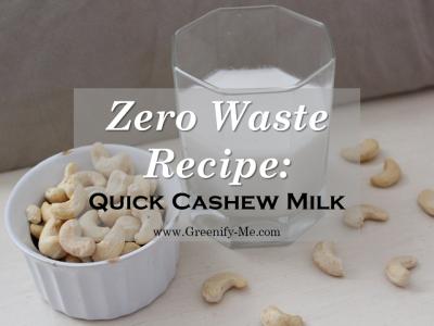 Zero Waste Recipe: Quick Cashew Milk