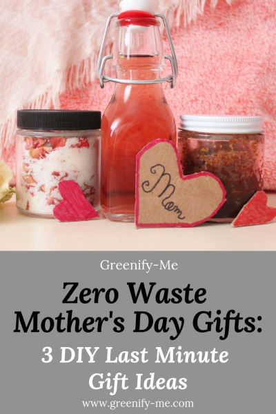Zero Waste Mother's Day Gifts: 3 DIY Last Minute Gift Ideas
